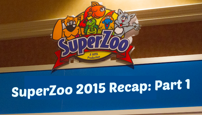 SuperZoo 2015 Recap – Part 1
